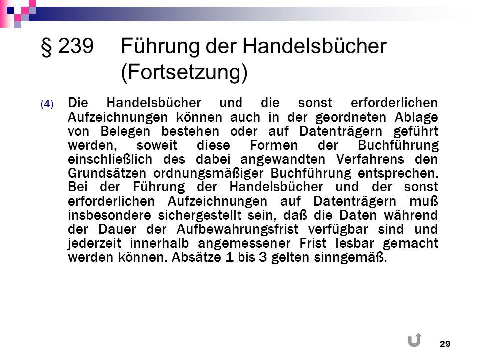 § 239 Führung der Handelsbücher (Fortsetzung) (4) Die Handelsbücher und die sonst erforderlichen Aufzeichnungen können auch in der geordneten Ablage v