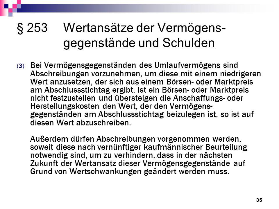 § 253Wertansätze der Vermögens- gegenstände und Schulden (3) Bei Vermögensgegenständen des Umlaufvermögens sind Abschreibungen vorzunehmen, um diese m