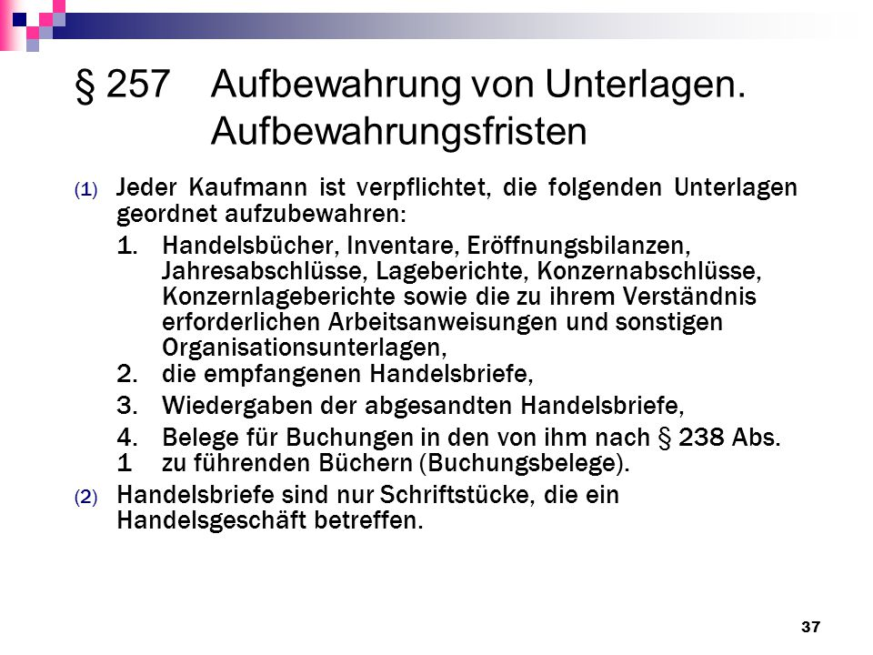 § 257Aufbewahrung von Unterlagen. Aufbewahrungsfristen (1) Jeder Kaufmann ist verpflichtet, die folgenden Unterlagen geordnet aufzubewahren: 1.Handels