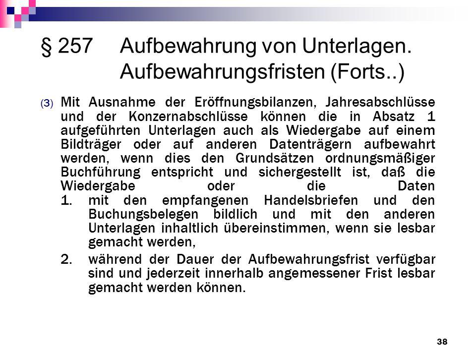 § 257Aufbewahrung von Unterlagen. Aufbewahrungsfristen (Forts..) (3) Mit Ausnahme der Eröffnungsbilanzen, Jahresabschlüsse und der Konzernabschlüsse k