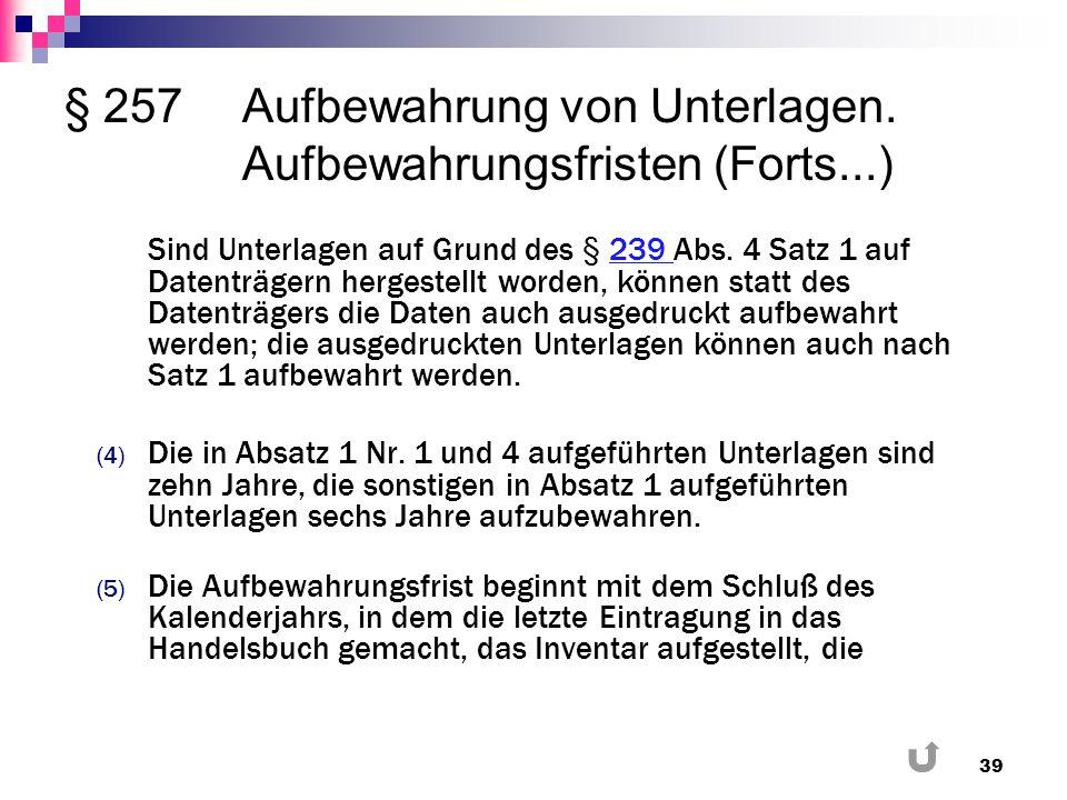 § 257Aufbewahrung von Unterlagen. Aufbewahrungsfristen (Forts...) Sind Unterlagen auf Grund des § 239 Abs. 4 Satz 1 auf Datenträgern hergestellt worde