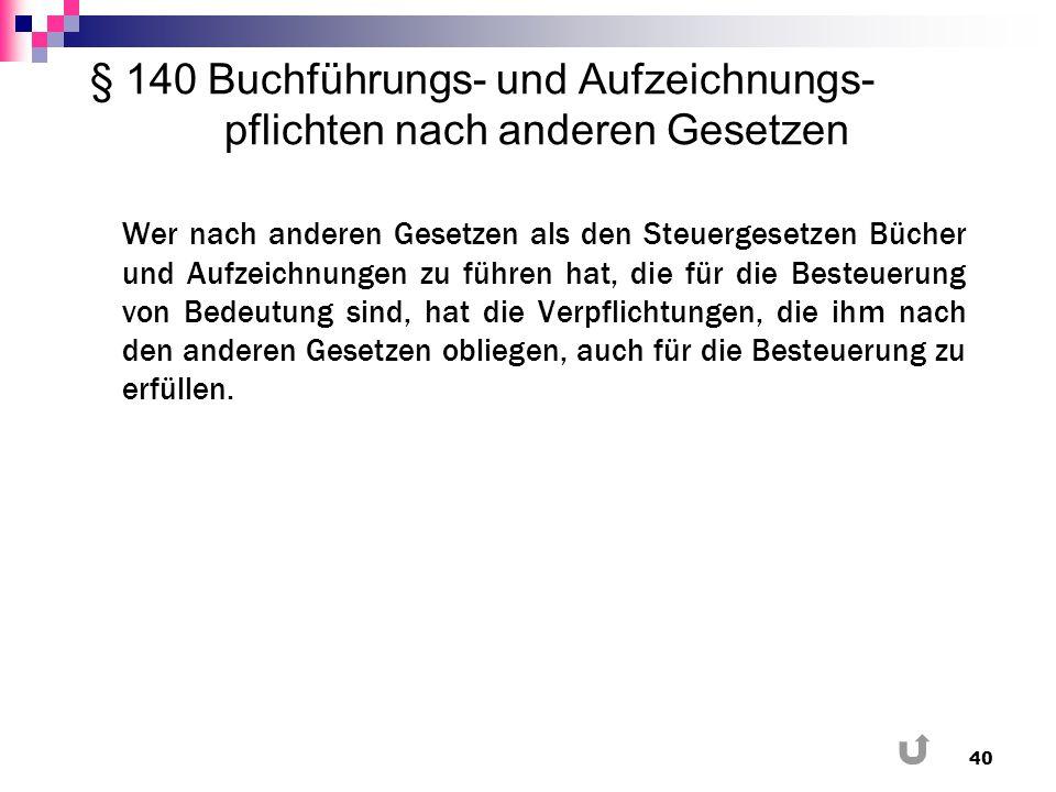 § 140 Buchführungs- und Aufzeichnungs- pflichten nach anderen Gesetzen Wer nach anderen Gesetzen als den Steuergesetzen Bücher und Aufzeichnungen zu f