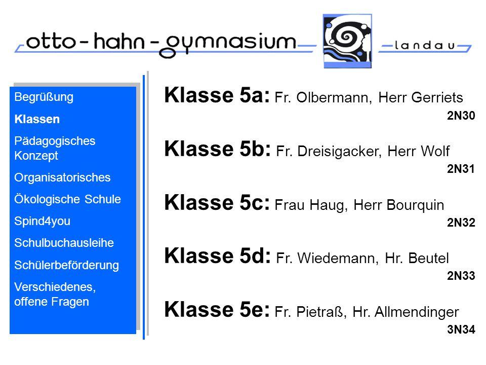 Klasse 5a: Fr. Olbermann, Herr Gerriets 2N30 Klasse 5b: Fr. Dreisigacker, Herr Wolf 2N31 Klasse 5c: Frau Haug, Herr Bourquin 2N32 Klasse 5d: Fr. Wiede