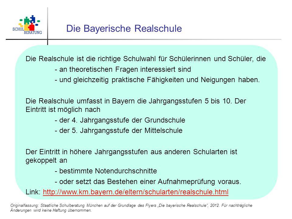 Die Bayerische Realschule Die Realschule ist die richtige Schulwahl für Schülerinnen und Schüler, die - an theoretischen Fragen interessiert sind - un