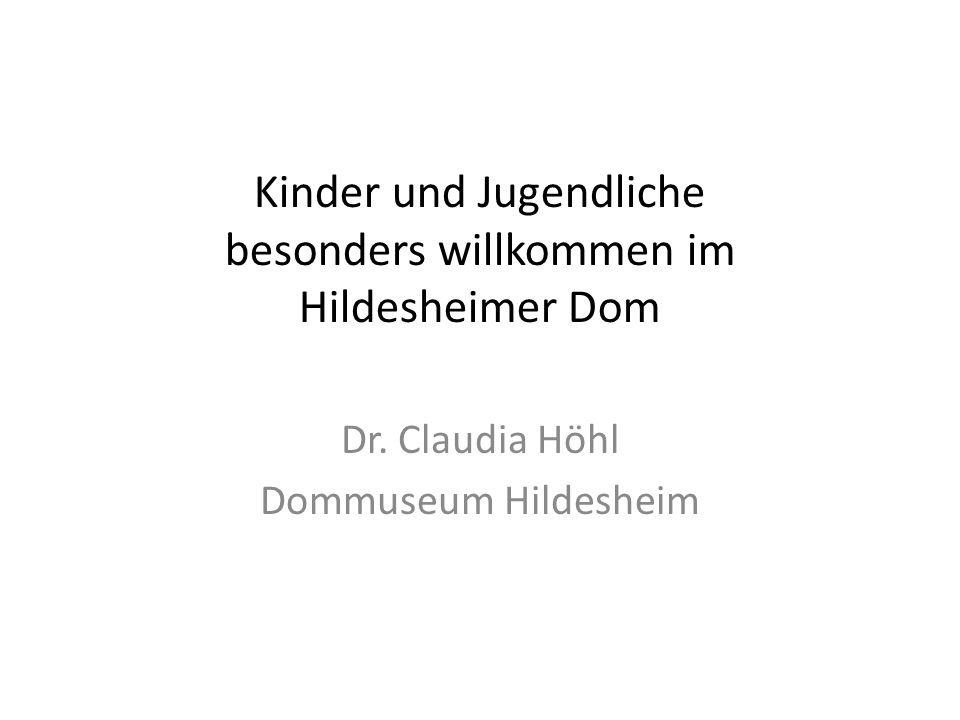 Kinder und Jugendliche besonders willkommen im Hildesheimer Dom Dr. Claudia Höhl Dommuseum Hildesheim