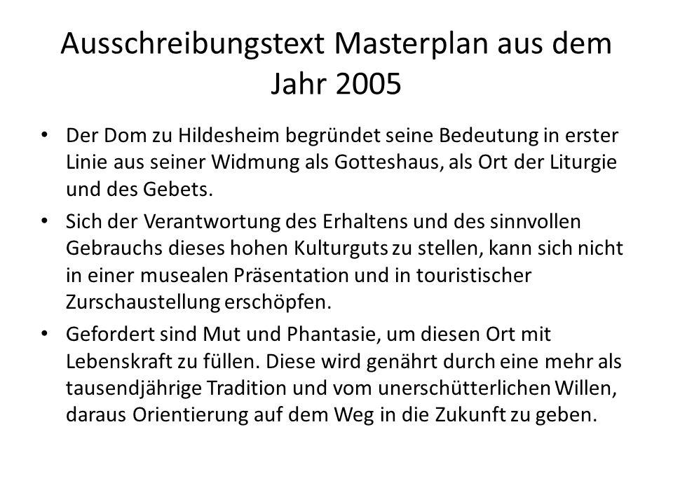 Ausschreibungstext Masterplan aus dem Jahr 2005 Der Dom zu Hildesheim begründet seine Bedeutung in erster Linie aus seiner Widmung als Gotteshaus, als