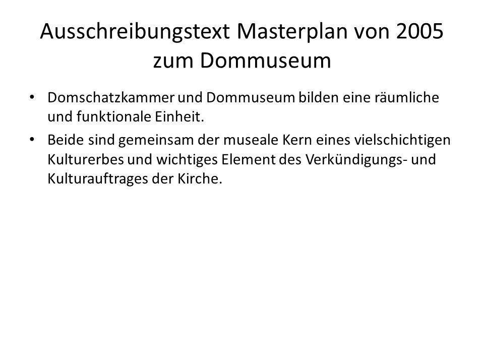 Ausschreibungstext Masterplan von 2005 zum Dommuseum Domschatzkammer und Dommuseum bilden eine räumliche und funktionale Einheit. Beide sind gemeinsam
