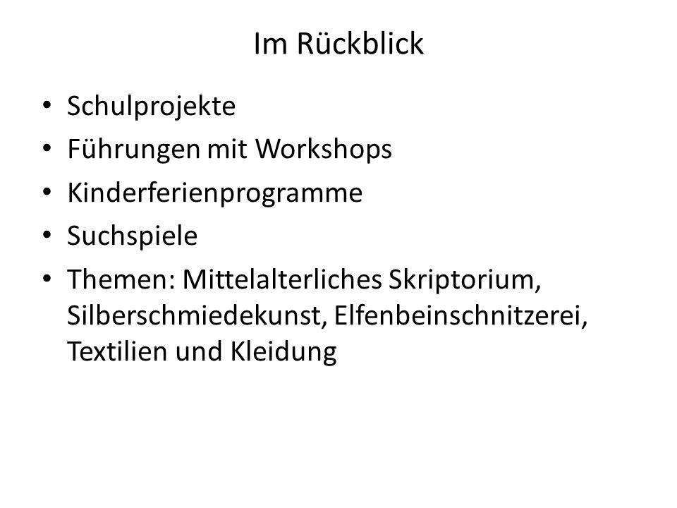 Im Rückblick Schulprojekte Führungen mit Workshops Kinderferienprogramme Suchspiele Themen: Mittelalterliches Skriptorium, Silberschmiedekunst, Elfenb
