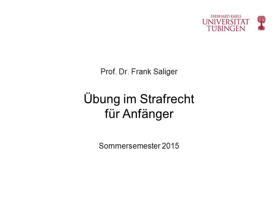 Prof. Dr. Frank Saliger Übung im Strafrecht für Anfänger Sommersemester 2015