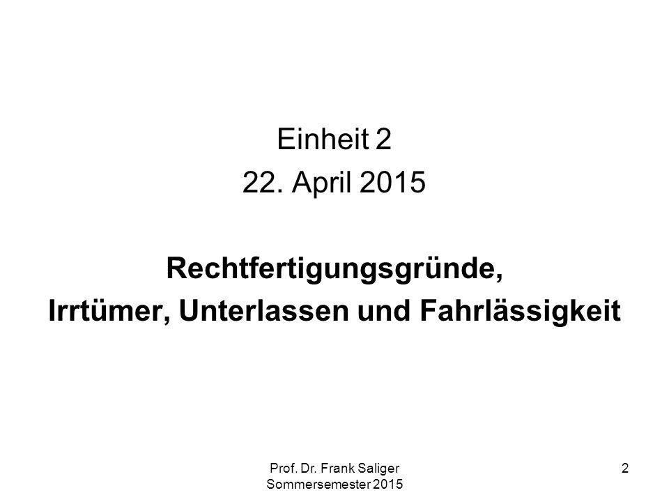Prof. Dr. Frank Saliger Sommersemester 2015 2 Einheit 2 22. April 2015 Rechtfertigungsgründe, Irrtümer, Unterlassen und Fahrlässigkeit