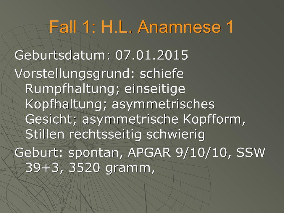 Fall 1: H.L. Anamnese 1 Geburtsdatum: 07.01.2015 Vorstellungsgrund: schiefe Rumpfhaltung; einseitige Kopfhaltung; asymmetrisches Gesicht; asymmetrisch