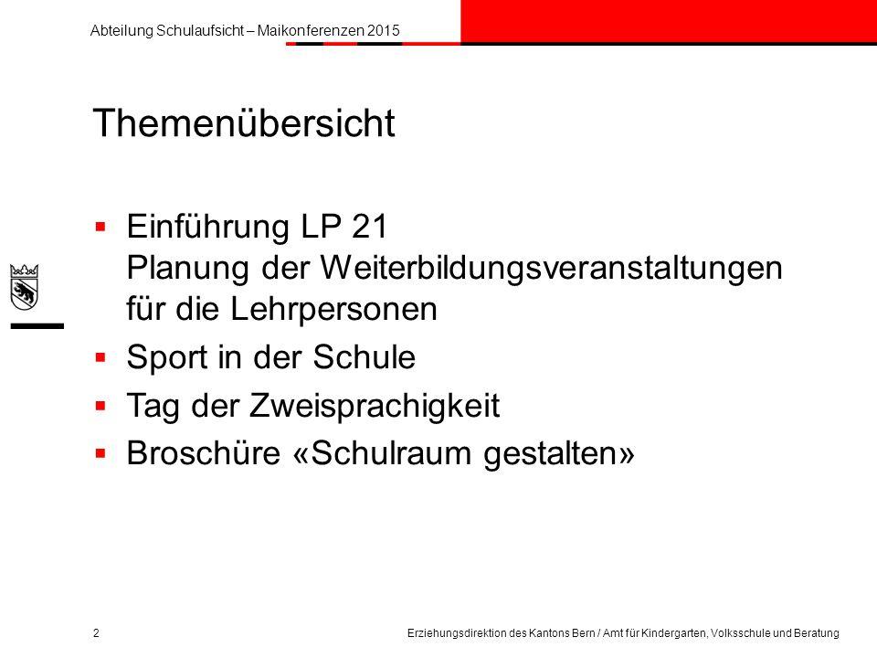 Abteilung Schulaufsicht – Maikonferenzen 2015 Einführung LP 21 3Erziehungsdirektion des Kantons Bern / Amt für Kindergarten, Volksschule und Beratung