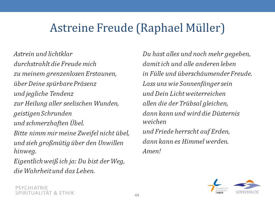 44 Astreine Freude (Raphael Müller) Du hast alles und noch mehr gegeben, damit ich und alle anderen leben in Fülle und überschäumender Freude.