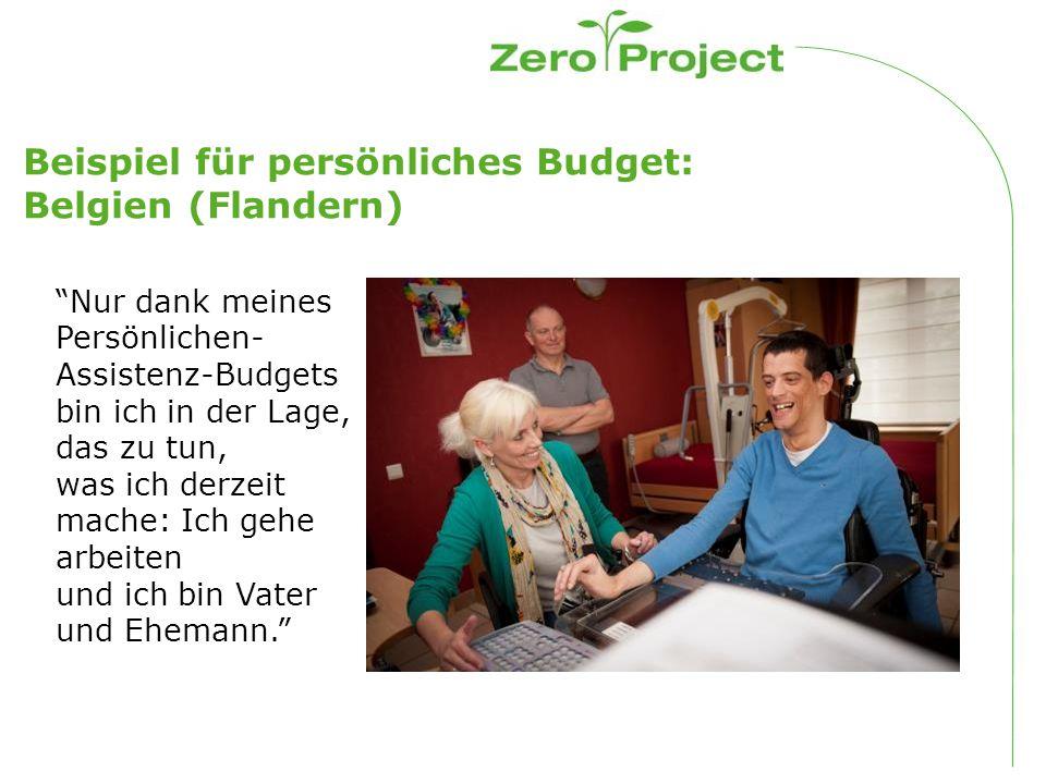 Beispiel für persönliches Budget: Belgien (Flandern) Nur dank meines Persönlichen- Assistenz-Budgets bin ich in der Lage, das zu tun, was ich derzeit mache: Ich gehe arbeiten und ich bin Vater und Ehemann.
