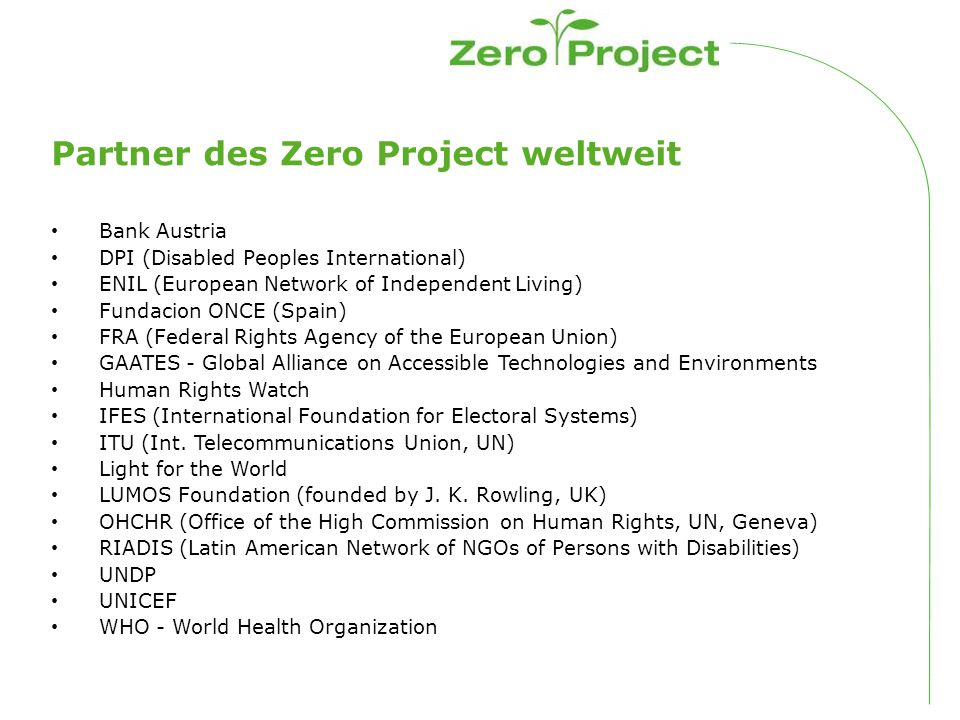 Partner des Zero Project weltweit Bank Austria DPI (Disabled Peoples International) ENIL (European Network of Independent Living) Fundacion ONCE (Spai