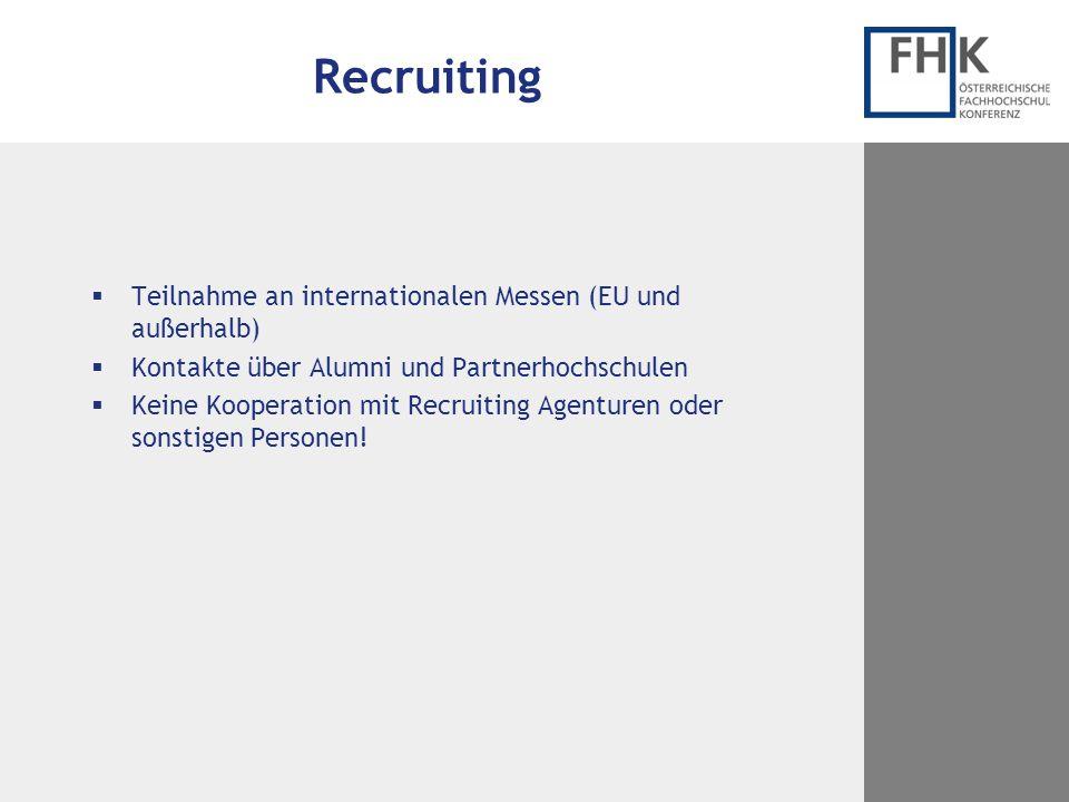 Recruiting  Teilnahme an internationalen Messen (EU und außerhalb)  Kontakte über Alumni und Partnerhochschulen  Keine Kooperation mit Recruiting A