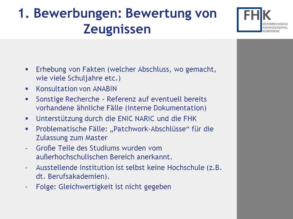1. Bewerbungen: Bewertung von Zeugnissen  Erhebung von Fakten (welcher Abschluss, wo gemacht, wie viele Schuljahre etc.)  Konsultation von ANABIN 
