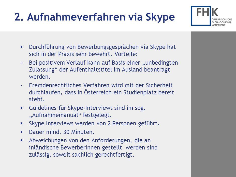 2. Aufnahmeverfahren via Skype  Durchführung von Bewerbungsgesprächen via Skype hat sich in der Praxis sehr bewehrt. Vorteile: -Bei positivem Verlauf