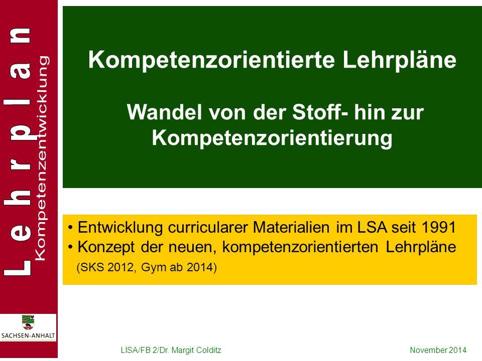 LISA/FB 2/Dr. Margit ColditzNovember 2014 Kompetenzorientierte Lehrpläne Wandel von der Stoff- hin zur Kompetenzorientierung Entwicklung curricularer