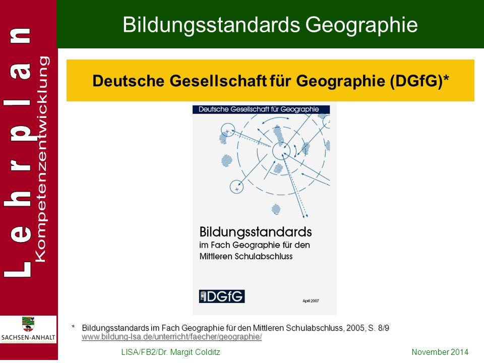 LISA/FB2/Dr. Margit ColditzNovember 2014 Deutsche Gesellschaft für Geographie (DGfG)* * Bildungsstandards im Fach Geographie für den Mittleren Schulab