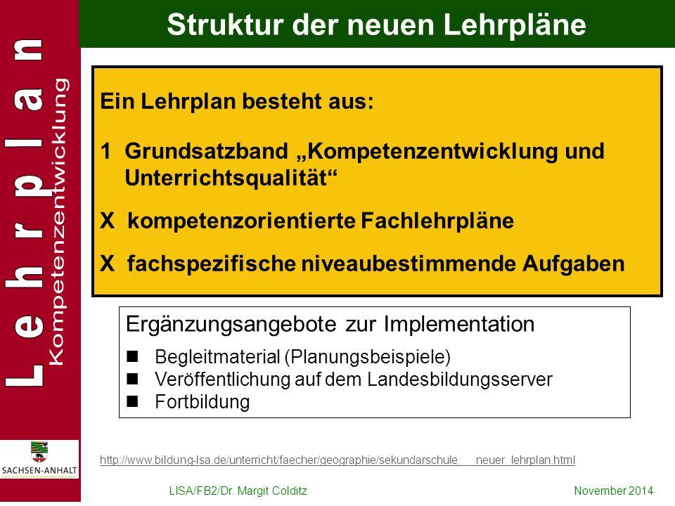 """LISA/FB2/Dr. Margit ColditzNovember 2014 Struktur der neuen Lehrpläne Ein Lehrplan besteht aus: 1 Grundsatzband """"Kompetenzentwicklung und Unterrichtsq"""