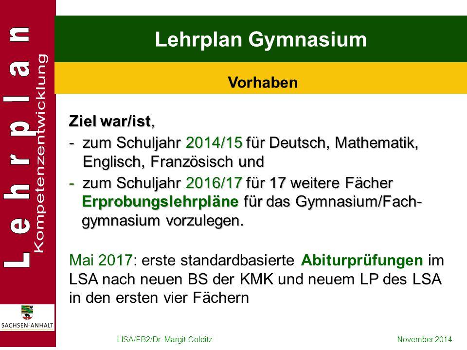 LISA/FB2/Dr. Margit ColditzNovember 2014 Lehrplan Gymnasium Vorhaben Ziel war/ist, - zum Schuljahr 2014/15 für Deutsch, Mathematik, Englisch, Französi