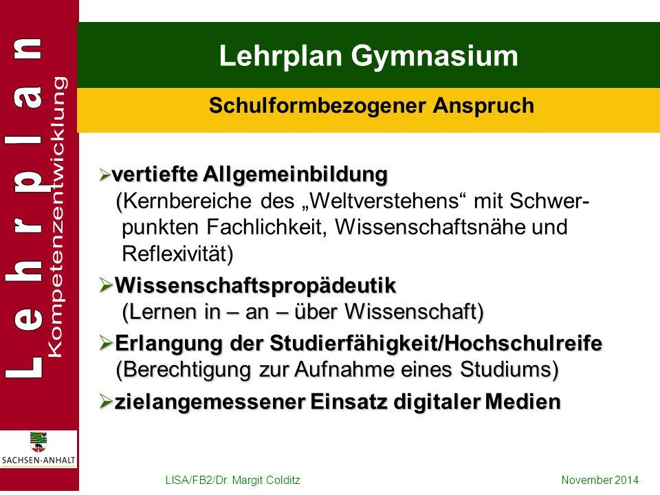 LISA/FB2/Dr. Margit ColditzNovember 2014 Lehrplan Gymnasium Schulformbezogener Anspruch  vertiefte Allgemeinbildung (  vertiefte Allgemeinbildung (K