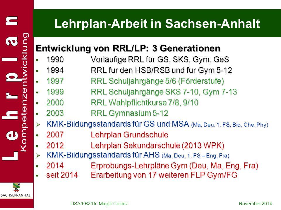 LISA/FB2/Dr. Margit ColditzNovember 2014 Lehrplan-Arbeit in Sachsen-Anhalt Entwicklung von RRL/LP: 3 Generationen  1990 Vorläufige RRL für GS, SKS, G