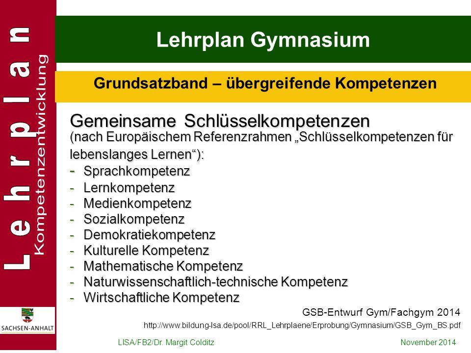LISA/FB2/Dr. Margit ColditzNovember 2014 Lehrplan Gymnasium Grundsatzband – übergreifende Kompetenzen Gemeinsame Schlüsselkompetenzen (nach Europäisch