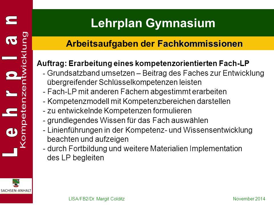 LISA/FB2/Dr. Margit ColditzNovember 2014 Lehrplan Gymnasium Fachkommissionen Arbeitsaufgaben der Fachkommissionen Auftrag: Erarbeitung eines kompetenz