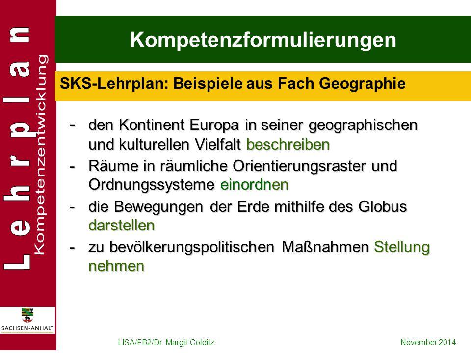 LISA/FB2/Dr. Margit ColditzNovember 2014 Kompetenzformulierungen SKS-Lehrplan: Beispiele aus Fach Geographie - den Kontinent Europa in seiner geograph