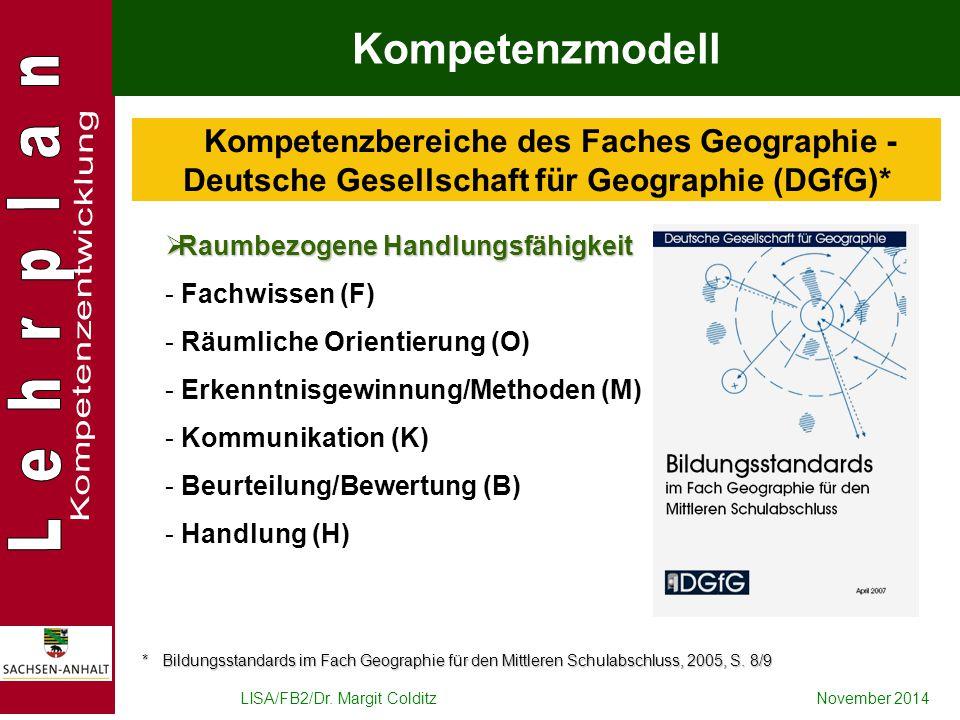 LISA/FB2/Dr. Margit ColditzNovember 2014 Kompetenzbereiche des Faches Geographie - Deutsche Gesellschaft für Geographie (DGfG)* * Bildungsstandards im