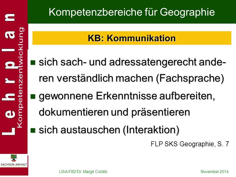 LISA/FB2/Dr. Margit ColditzNovember 2014 Kompetenzbereiche für Geographie sich sach- und adressatengerecht ande- ren verständlich machen (Fachsprache)