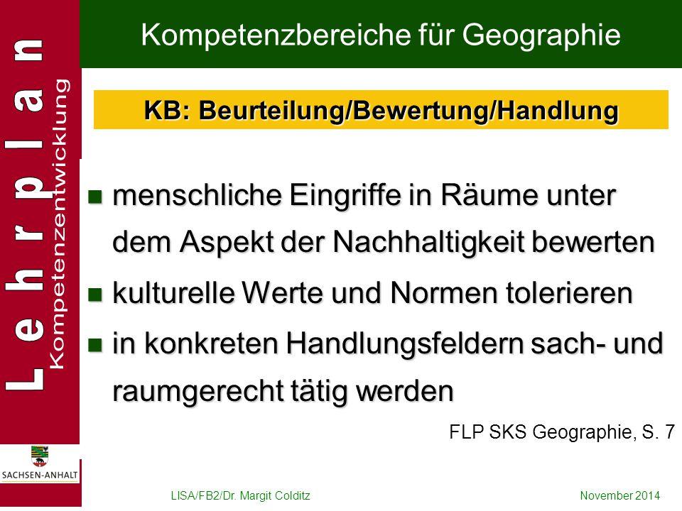 LISA/FB2/Dr. Margit ColditzNovember 2014 Kompetenzbereiche für Geographie menschliche Eingriffe in Räume unter dem Aspekt der Nachhaltigkeit bewerten
