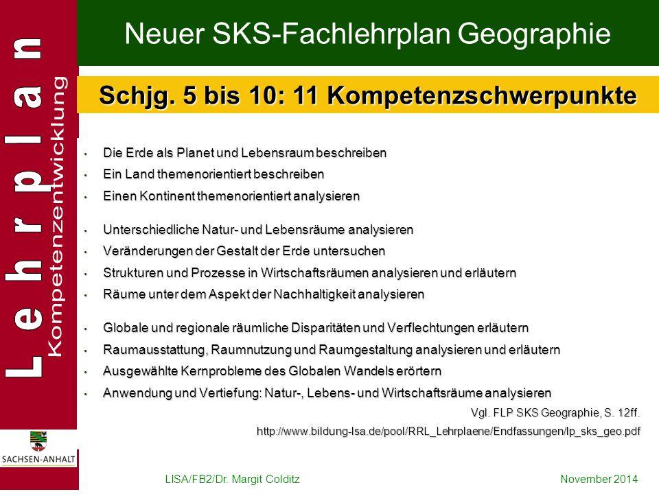 LISA/FB2/Dr. Margit ColditzNovember 2014 Neuer SKS-Fachlehrplan Geographie Die Erde als Planet und Lebensraum beschreiben Die Erde als Planet und Lebe