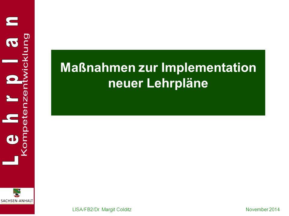 LISA/FB2/Dr. Margit ColditzNovember 2014 Maßnahmen zur Implementation neuer Lehrpläne