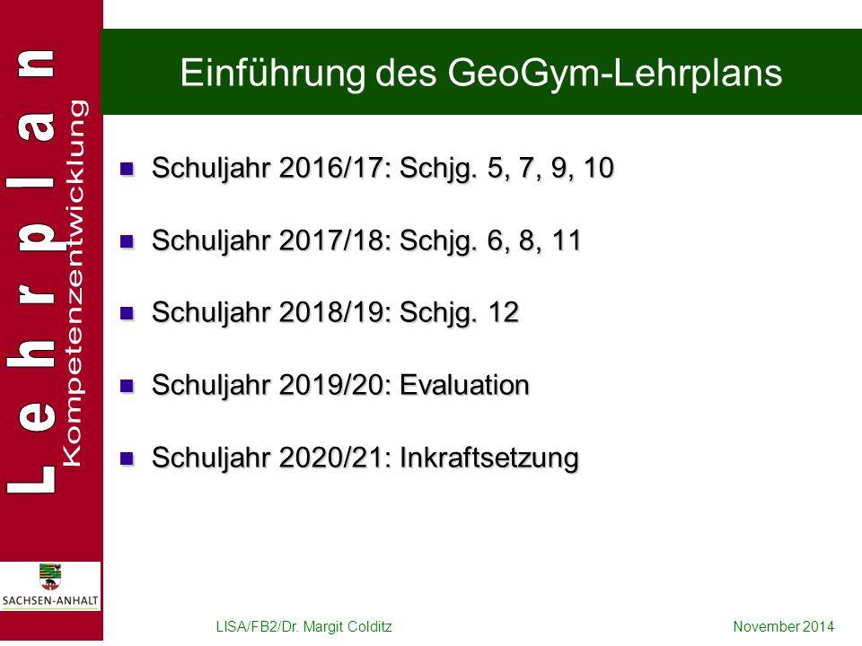 Einführung des GeoGym-Lehrplans Schuljahr 2016/17: Schjg. 5, 7, 9, 10 Schuljahr 2016/17: Schjg. 5, 7, 9, 10 Schuljahr 2017/18: Schjg. 6, 8, 11 Schulja