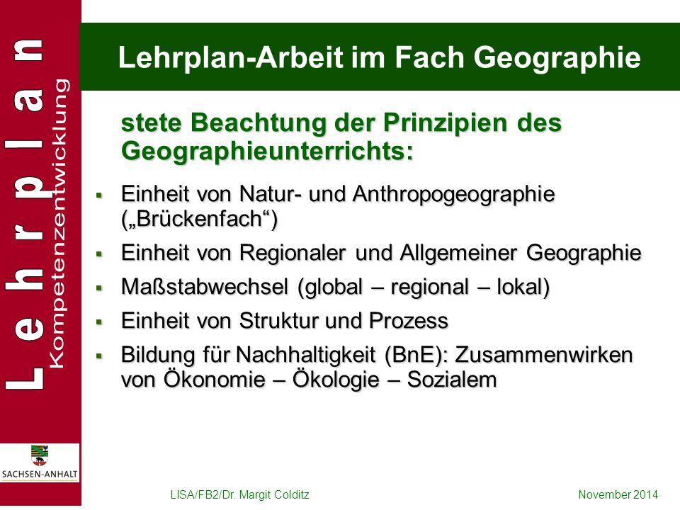 LISA/FB2/Dr. Margit ColditzNovember 2014 Lehrplan-Arbeit im Fach Geographie stete Beachtung der Prinzipien des Geographieunterrichts:  Einheit von Na