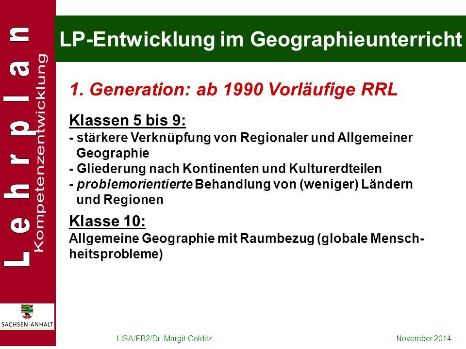 LISA/FB2/Dr. Margit ColditzNovember 2014 LP-Entwicklung im Geographieunterricht 1. Generation: ab 1990 Vorläufige RRL Klassen 5 bis 9: - stärkere Verk