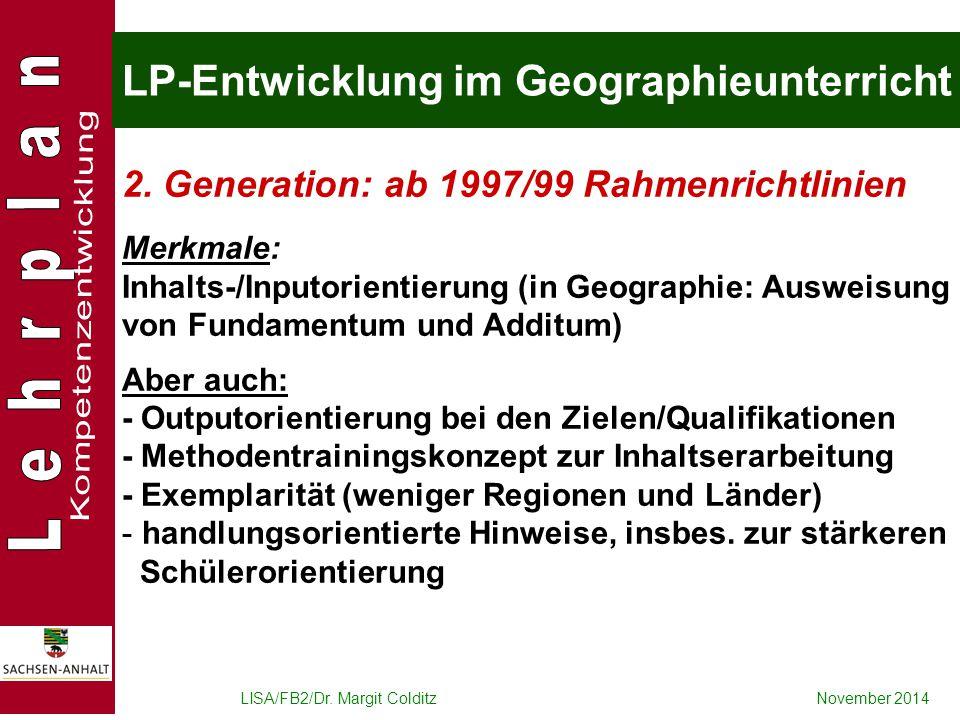 LISA/FB2/Dr. Margit ColditzNovember 2014 LP-Entwicklung im Geographieunterricht 2. Generation: ab 1997/99 Rahmenrichtlinien Merkmale: Inhalts-/Inputor