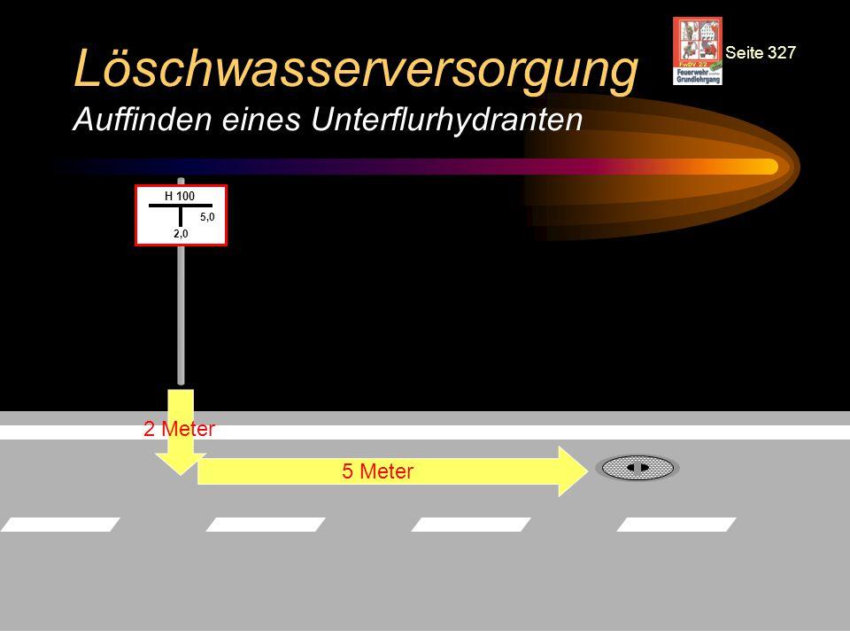 © BI Jörg Tillmann – Freiwillige Feuerwehr Unna Löschwasserversorgung Auffinden eines Unterflurhydranten H 100 2,0 5,0 2 Meter 5 Meter Seite 327