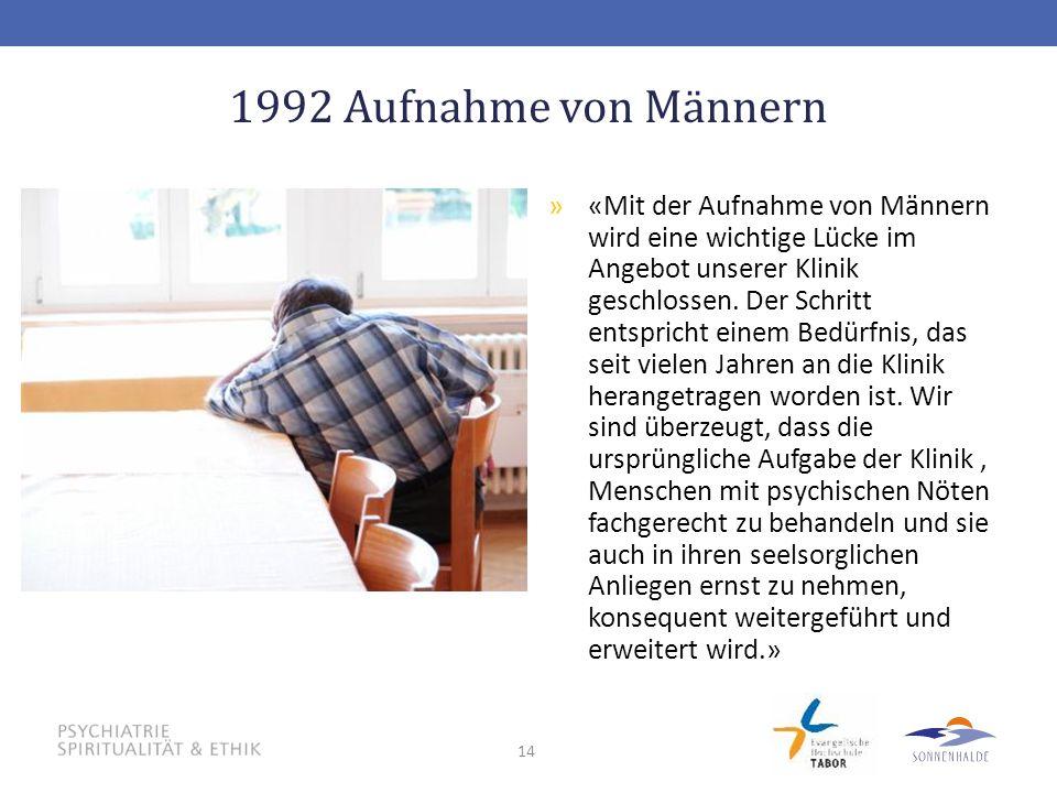 14 1992 Aufnahme von Männern »«Mit der Aufnahme von Männern wird eine wichtige Lücke im Angebot unserer Klinik geschlossen. Der Schritt entspricht ein