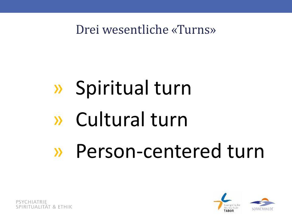 Drei wesentliche «Turns» »Spiritual turn »Cultural turn »Person-centered turn