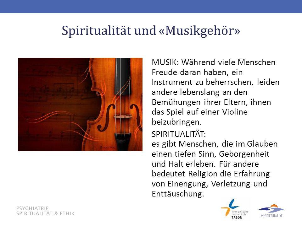 Spiritualität und «Musikgehör» MUSIK: Während viele Menschen Freude daran haben, ein Instrument zu beherrschen, leiden andere lebenslang an den Bemühu