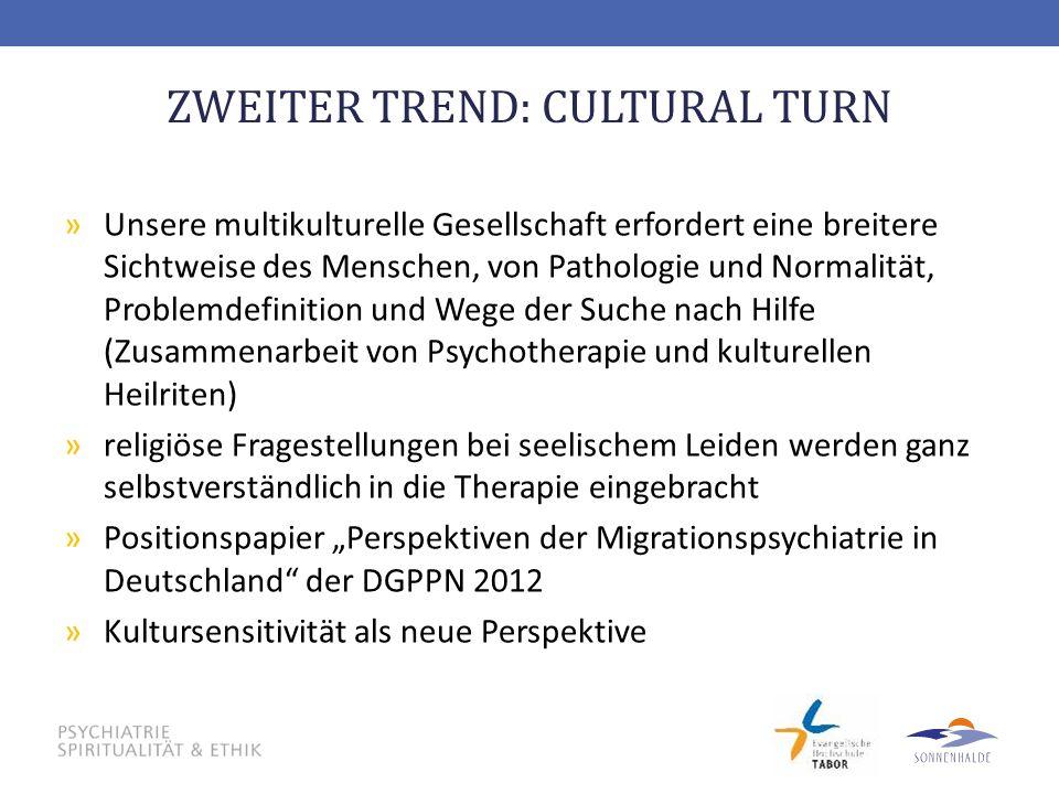 ZWEITER TREND: CULTURAL TURN »Unsere multikulturelle Gesellschaft erfordert eine breitere Sichtweise des Menschen, von Pathologie und Normalität, Prob