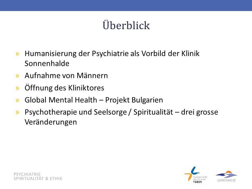 Überblick »Humanisierung der Psychiatrie als Vorbild der Klinik Sonnenhalde »Aufnahme von Männern »Öffnung des Kliniktores »Global Mental Health – Pro