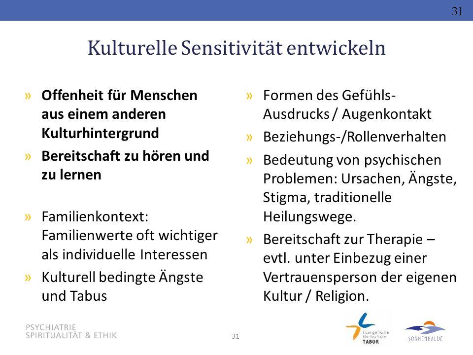 31 Kulturelle Sensitivität entwickeln »Formen des Gefühls- Ausdrucks / Augenkontakt »Beziehungs-/Rollenverhalten »Bedeutung von psychischen Problemen: