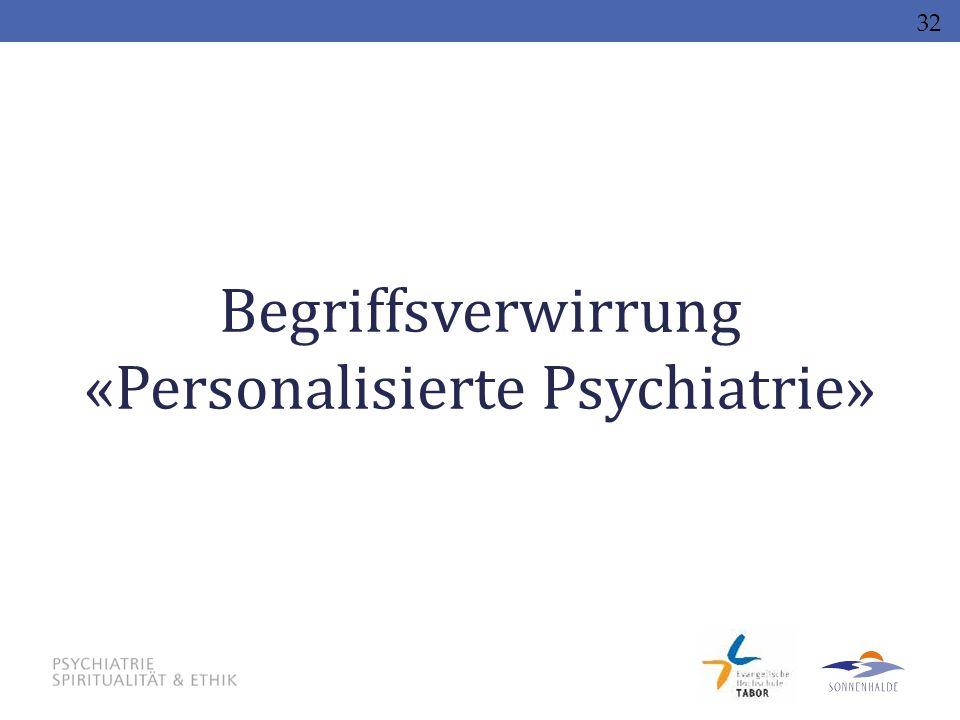 Begriffsverwirrung «Personalisierte Psychiatrie» 32
