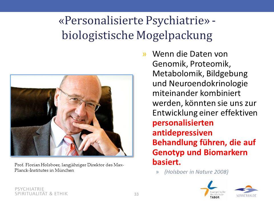 33 «Personalisierte Psychiatrie» - biologistische Mogelpackung »Wenn die Daten von Genomik, Proteomik, Metabolomik, Bildgebung und Neuroendokrinologie