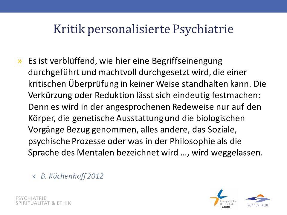 Kritik personalisierte Psychiatrie »Es ist verblüffend, wie hier eine Begriffseinengung durchgeführt und machtvoll durchgesetzt wird, die einer kritis